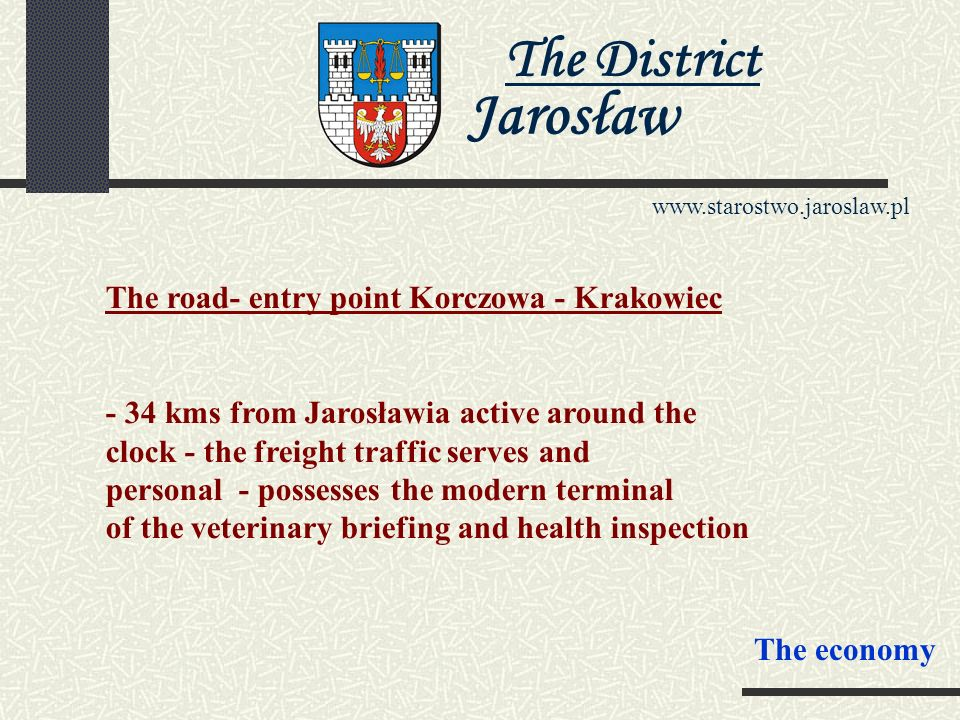 The District Jarosław www.starostwo.jaroslaw.pl Human resources The higher School Economicly - Humanistic in the Boat, Sharp Didactic in Jarosławiu instructs 150 students directions: - the marketing and the management - the pedagogics The economy
