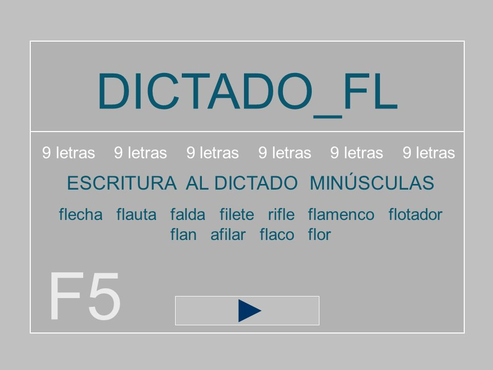 DICTADO_FL F5 9 letras 9 letras 9 letras ESCRITURA AL DICTADO MINÚSCULAS flecha flauta falda filete rifle flamenco flotador flan afilar flaco flor