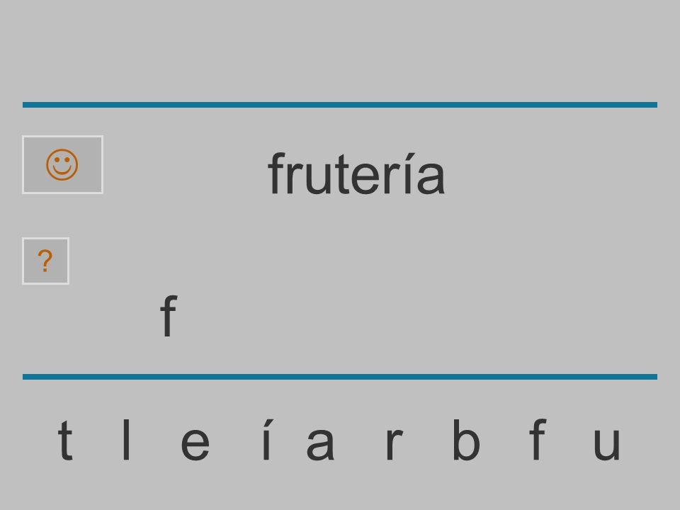 ......................... t l e í a r b f u ? frutería
