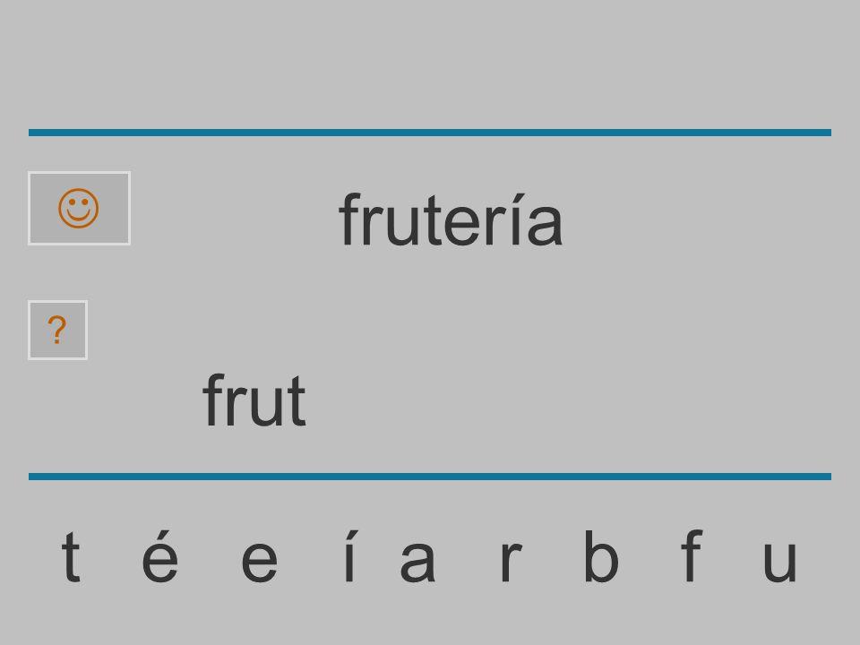 fru t é e í a r b f u ? frutería