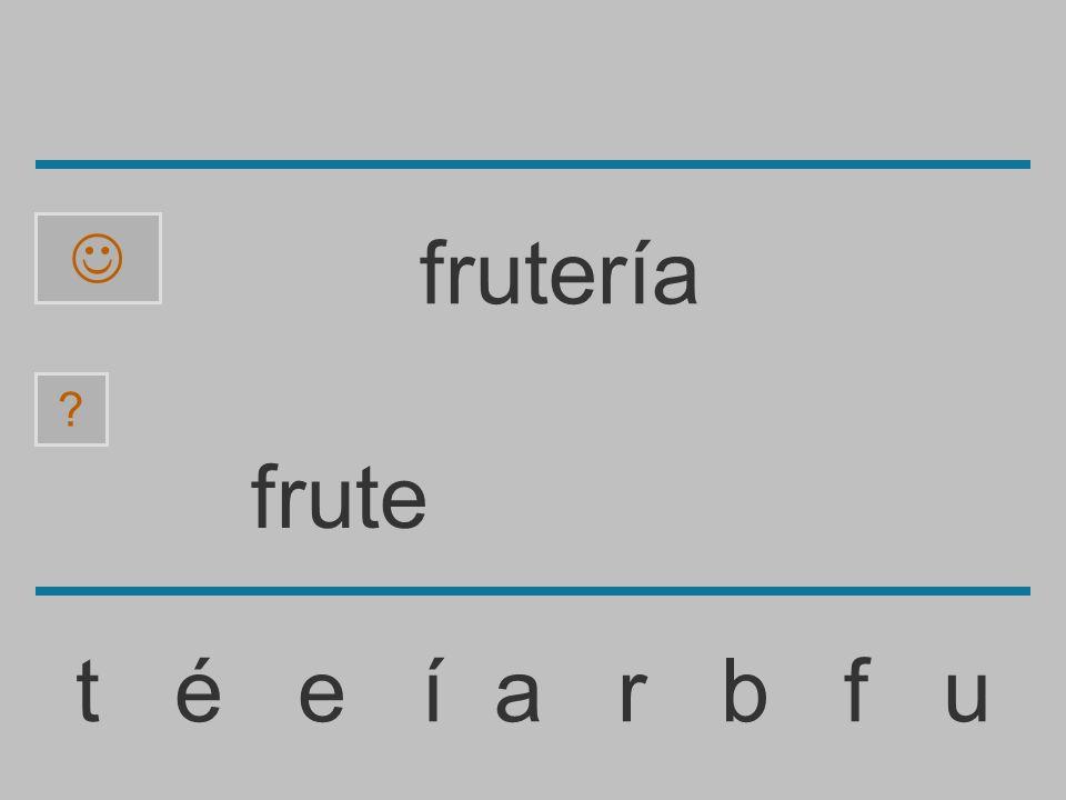 frut t é e í a r b f u ? frutería