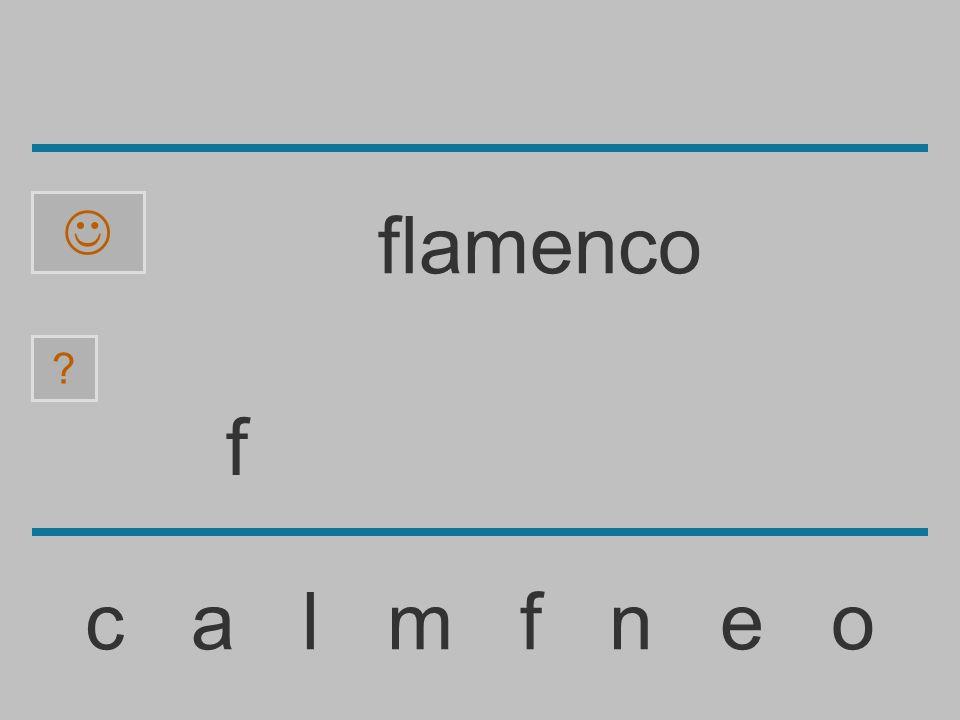 ......................... c a l m f n e o ? flamenco