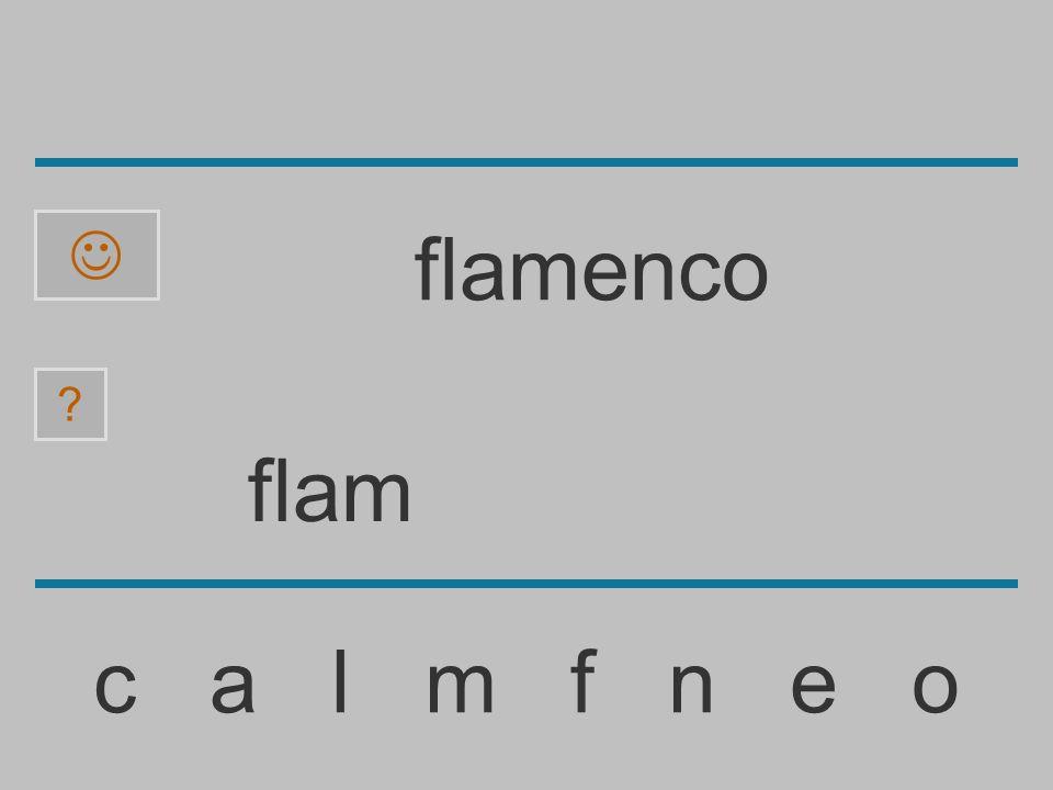 fla c a l m f n e o ? flamenco