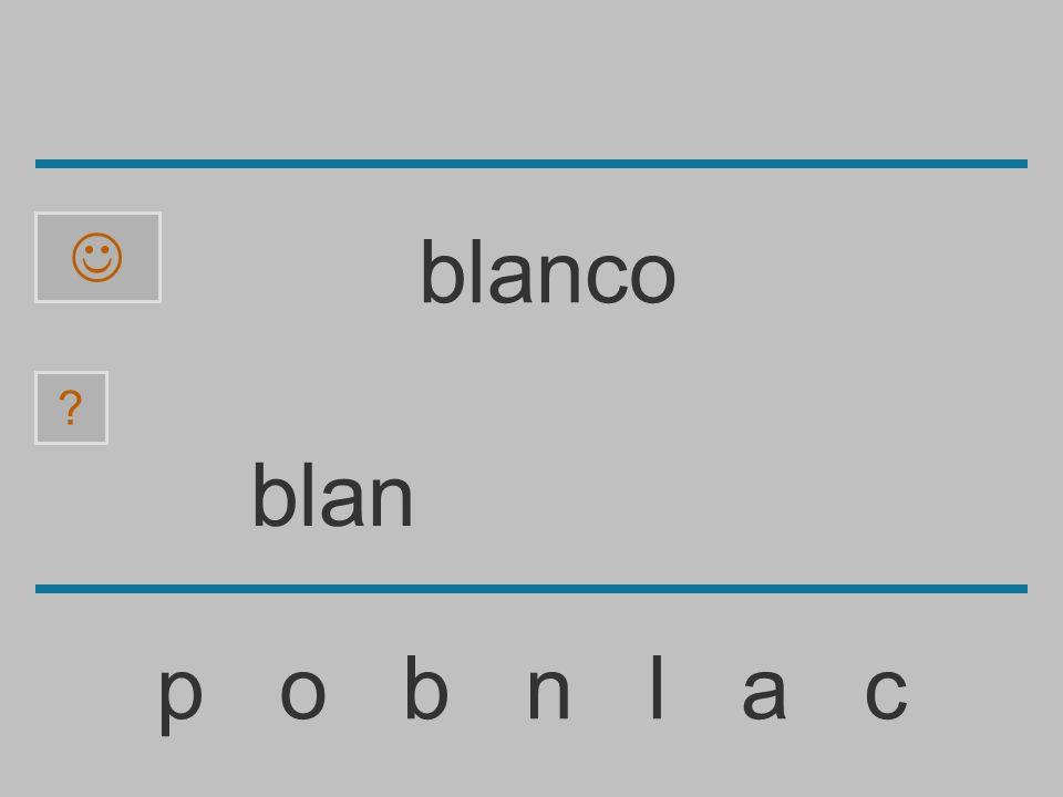 bla p o b n l a c ? blanco