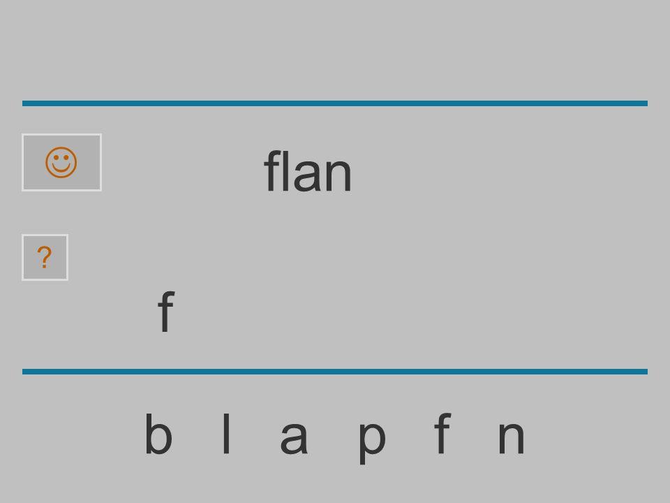 ......................... b l a p f n ? flan