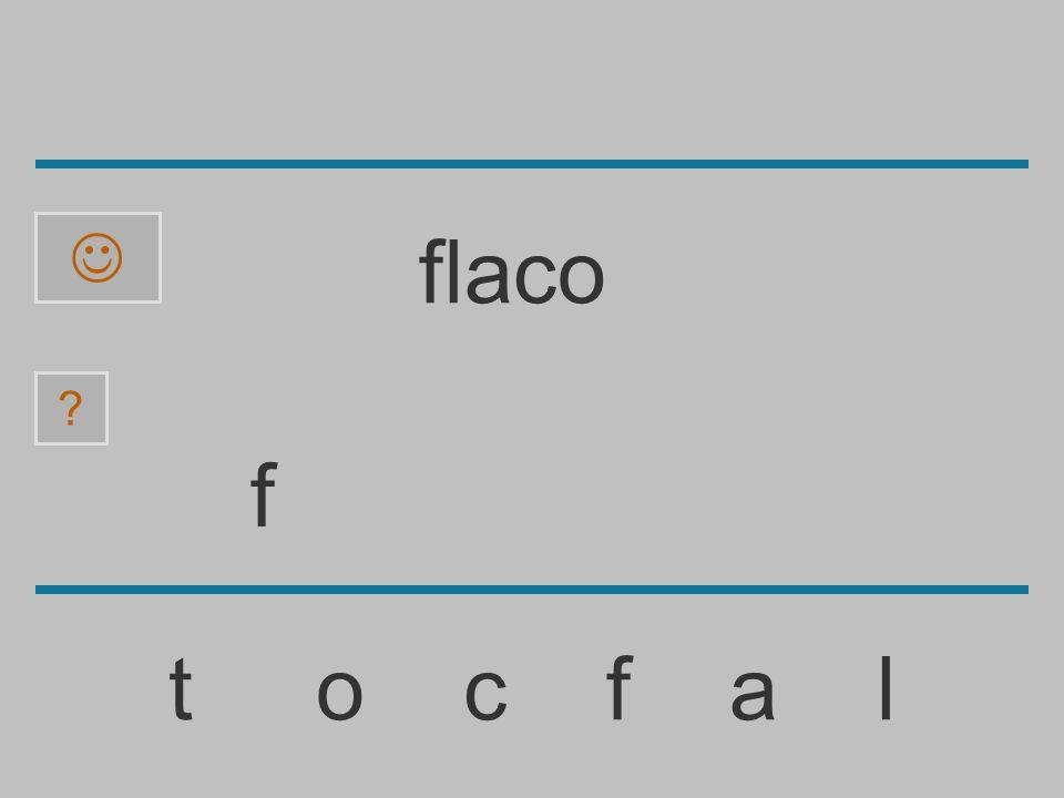 ......................... t o c f a l ? flaco