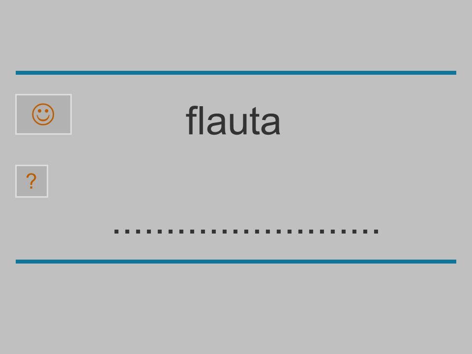 ......................... a l f u b t ? flauta