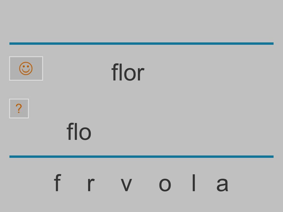 fl f r v o l a ? flor