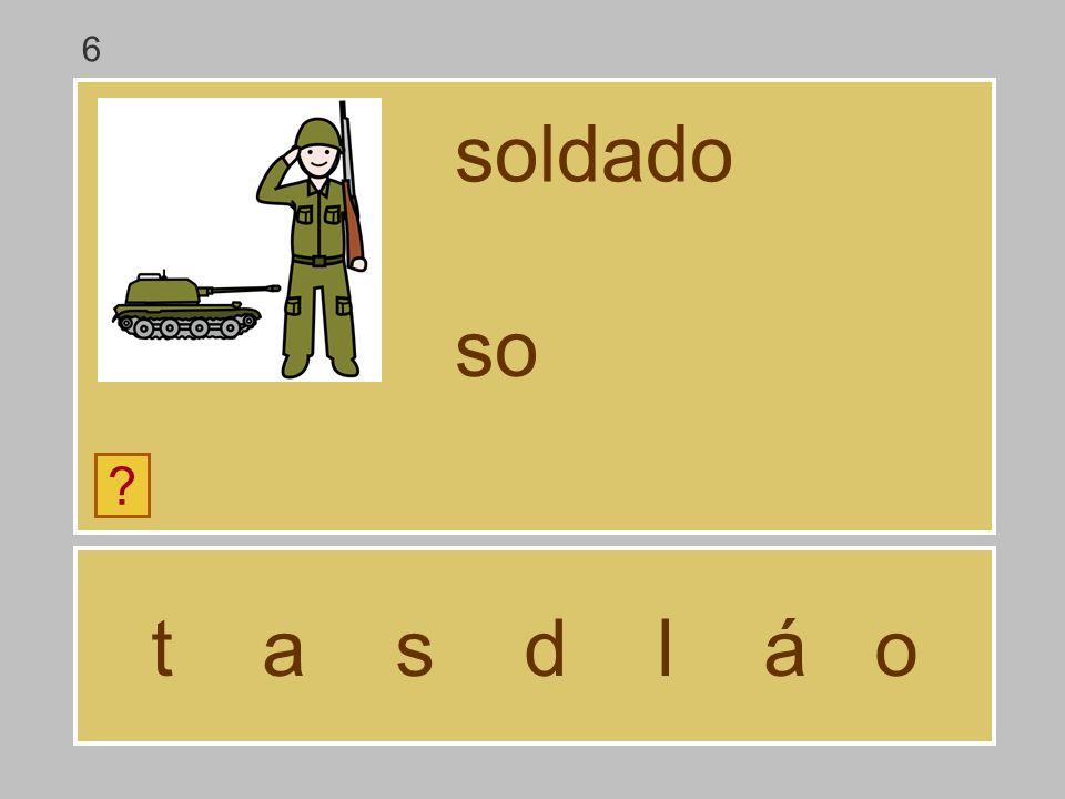 t a s d l á o soldado ? s 6