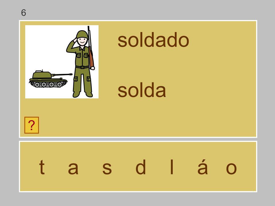 t a s d l á o soldado ? sold 6