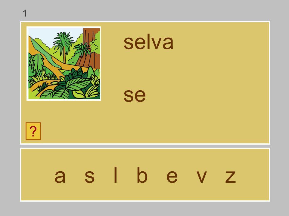 a s l b e v z selva ? s 1
