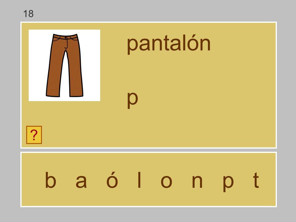 b a ó l o n p t pantalón ? … 18