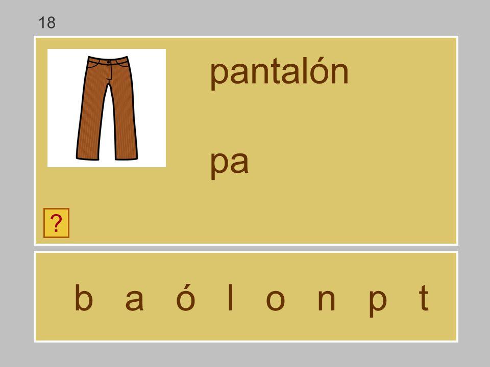 b a ó l o n p t pantalón ? p 18