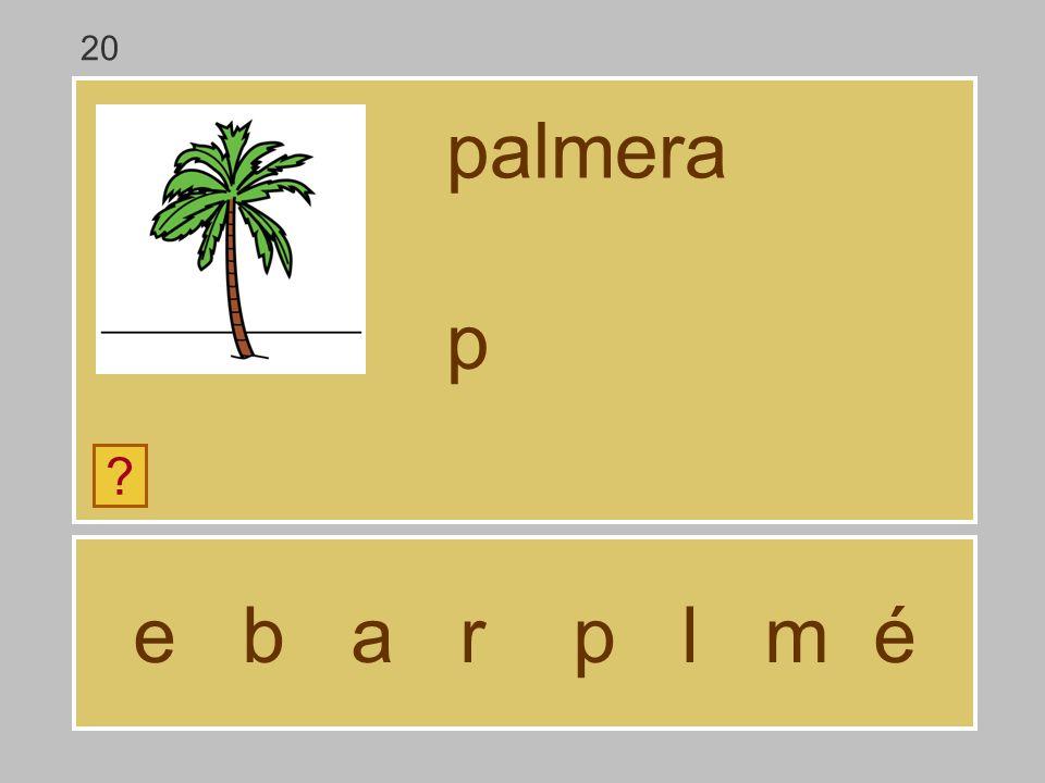 e b a r p l m é palmera ? … 20