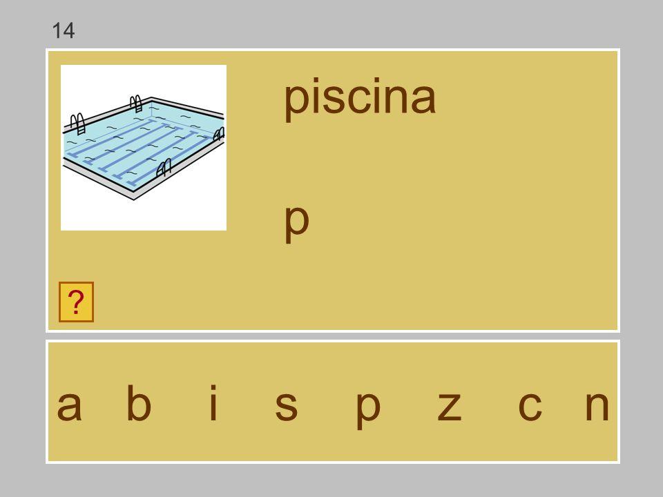 a b i s p z c n piscina ? … 14