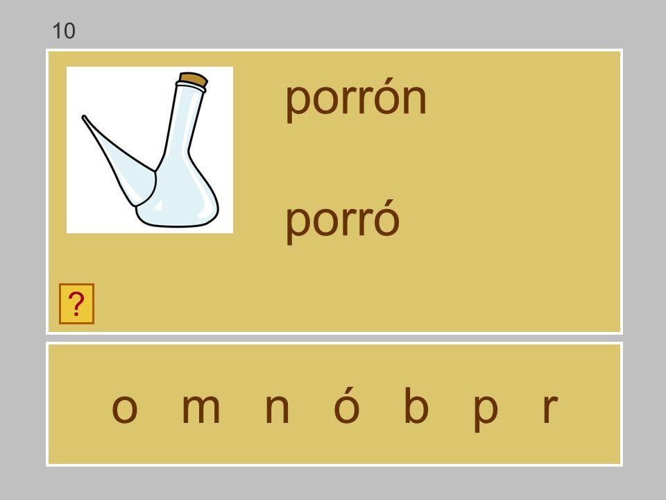 o m n ó b p r porrón ? porr 10