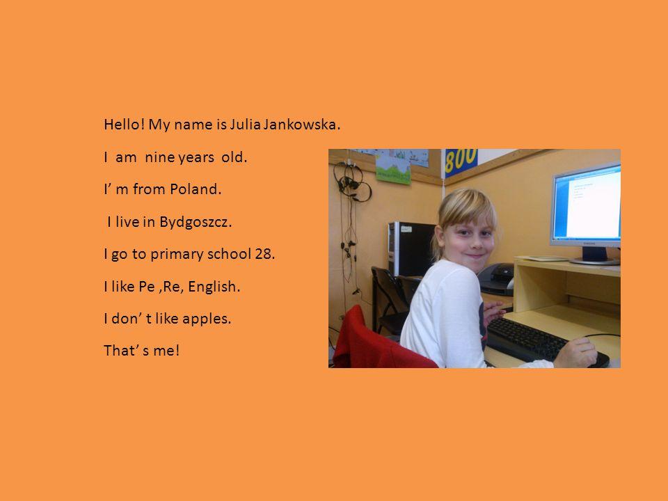 Hello. My name is Julia Jankowska. I am nine years old.