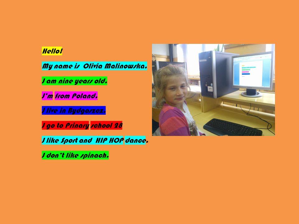 Hello. My name is Olivia Malinowska. J am nine years old.