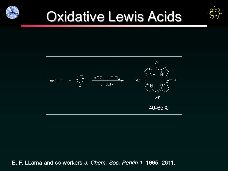 Oxidative Lewis Acids E. F. LLama and co-workers J. Chem. Soc. Perkin 1 1995, 2611.