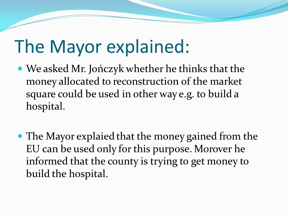 The Mayor explained: We asked Mr.
