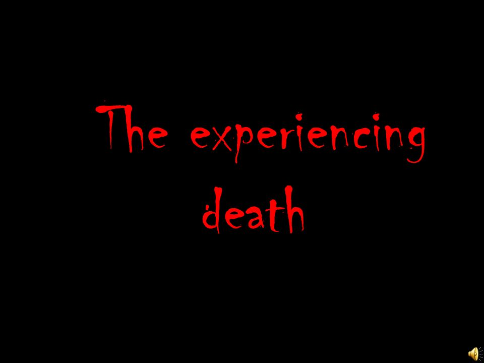 The experiencing death