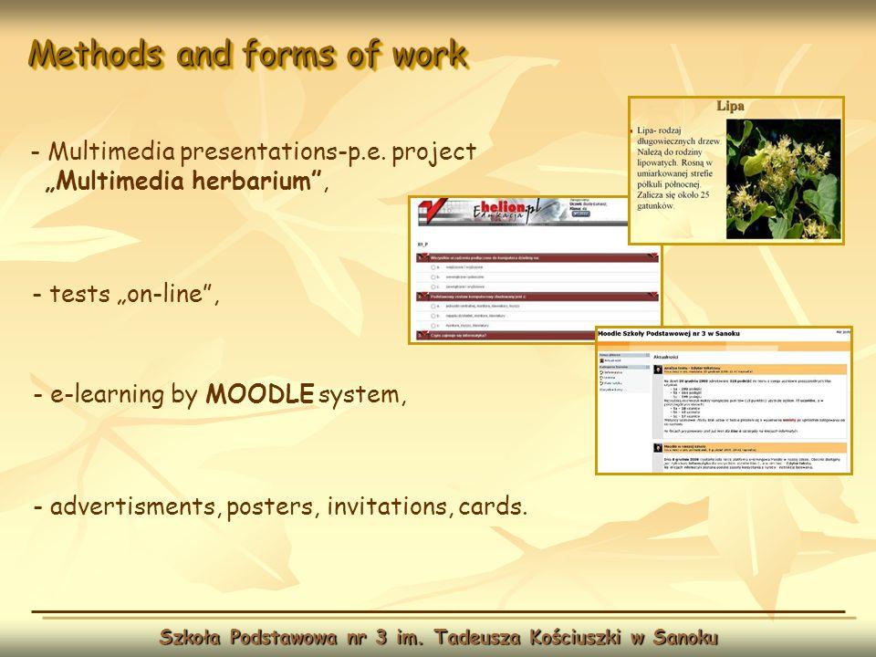Methods and forms of work Szkoła Podstawowa nr 3 im. Tadeusza Kościuszki w Sanoku - Multimedia presentations-p.e. project Multimedia herbarium, - test
