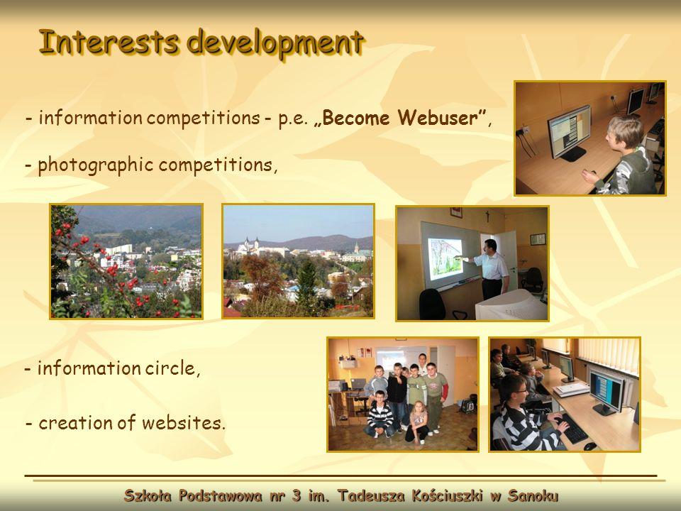 Interests development Szkoła Podstawowa nr 3 im. Tadeusza Kościuszki w Sanoku - information competitions - p.e. Become Webuser, - information circle,