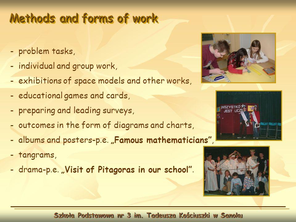 Methods and forms of work Szkoła Podstawowa nr 3 im. Tadeusza Kościuszki w Sanoku - problem tasks, - individual and group work, - exhibitions of space