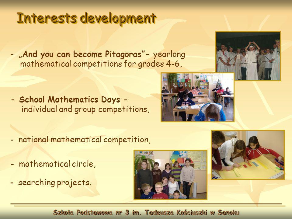 Interests development Szkoła Podstawowa nr 3 im. Tadeusza Kościuszki w Sanoku - And you can become Pitagoras- yearlong mathematical competitions for g