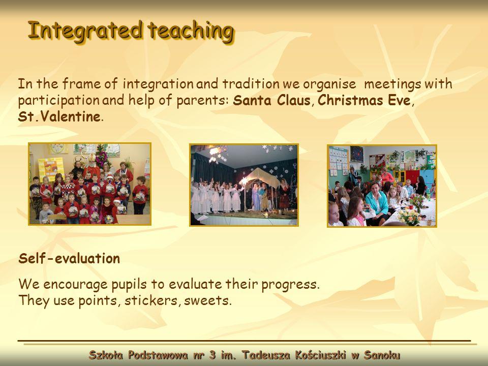 Integrated teaching Szkoła Podstawowa nr 3 im. Tadeusza Kościuszki w Sanoku In the frame of integration and tradition we organise meetings with partic