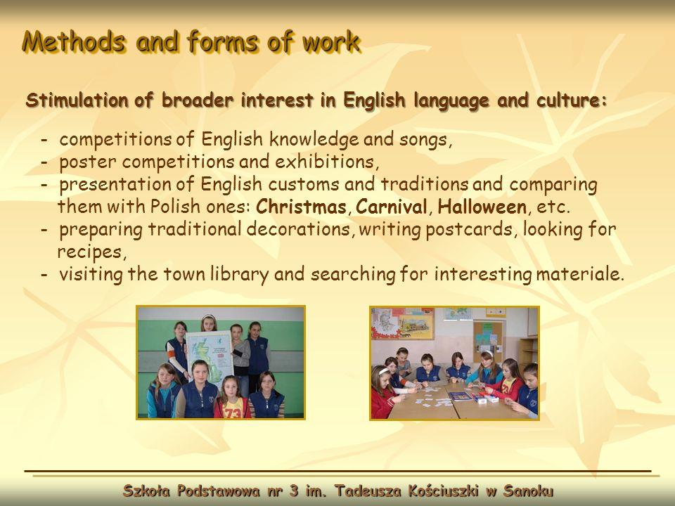 Methods and forms of work Szkoła Podstawowa nr 3 im. Tadeusza Kościuszki w Sanoku Stimulation of broader interest in English language and culture: - c