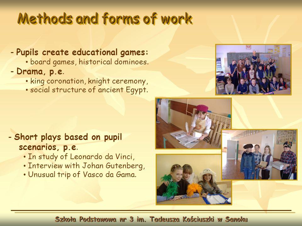 Methods and forms of work Szkoła Podstawowa nr 3 im. Tadeusza Kościuszki w Sanoku - Short plays based on pupil scenarios, p.e. In study of Leonardo da