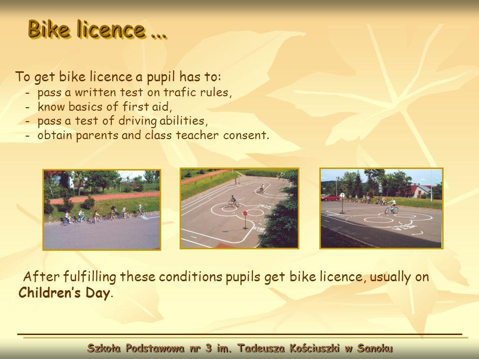 Bike licence... Szkoła Podstawowa nr 3 im. Tadeusza Kościuszki w Sanoku After fulfilling these conditions pupils get bike licence, usually on Children