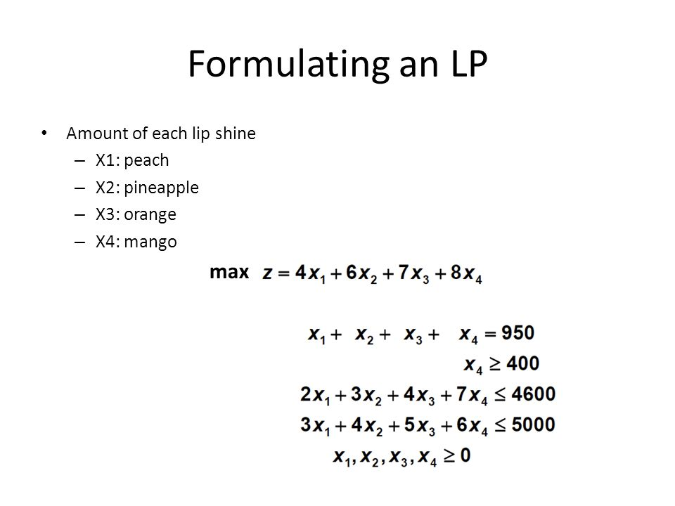 Formulating an LP Amount of each lip shine – X1: peach – X2: pineapple – X3: orange – X4: mango max