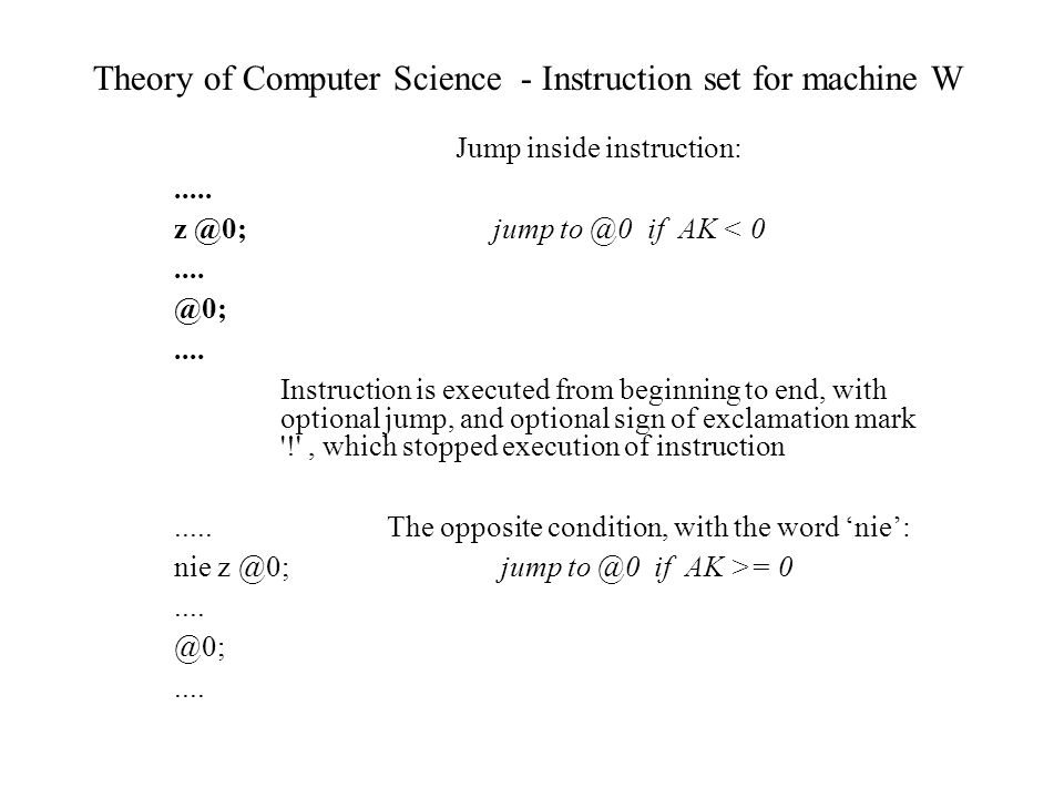 Theory of Computer Science - Instruction set for machine W Jump inside instruction:.....