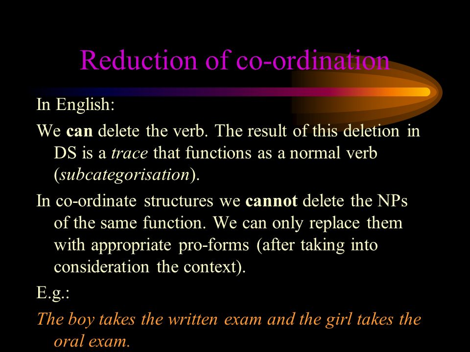 Reduction of co-ordination In English: We can delete the verb.