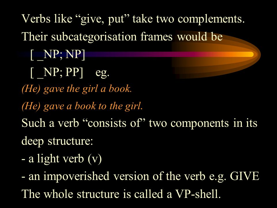Verbs like give, put take two complements.
