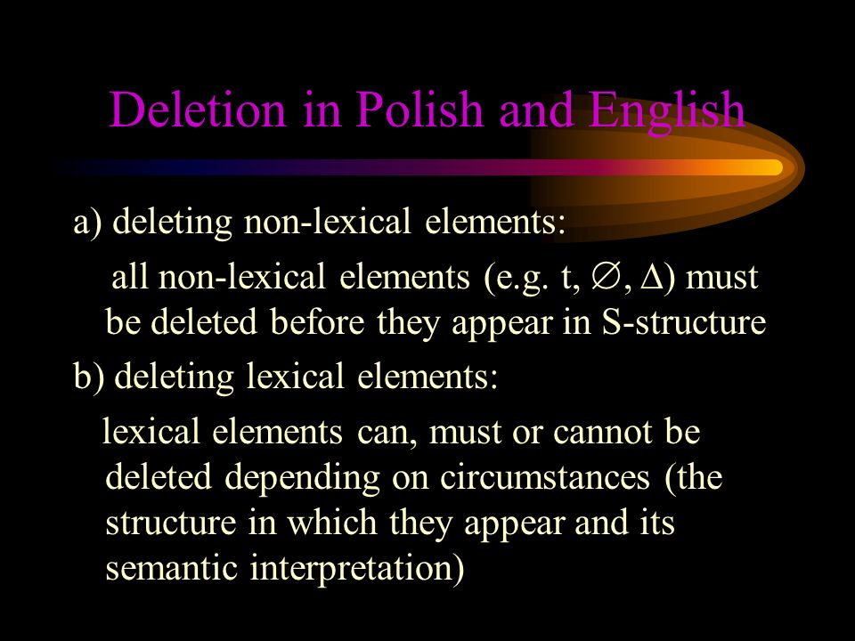 Deletion in Polish and English a) deleting non-lexical elements: all non-lexical elements (e.g.