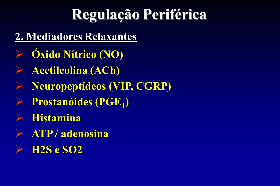 Regulação Periférica 2. Mediadores Relaxantes Óxido Nítrico (NO) Óxido Nítrico (NO) Acetilcolina (ACh) Acetilcolina (ACh) Neuropeptídeos (VIP, CGRP) N
