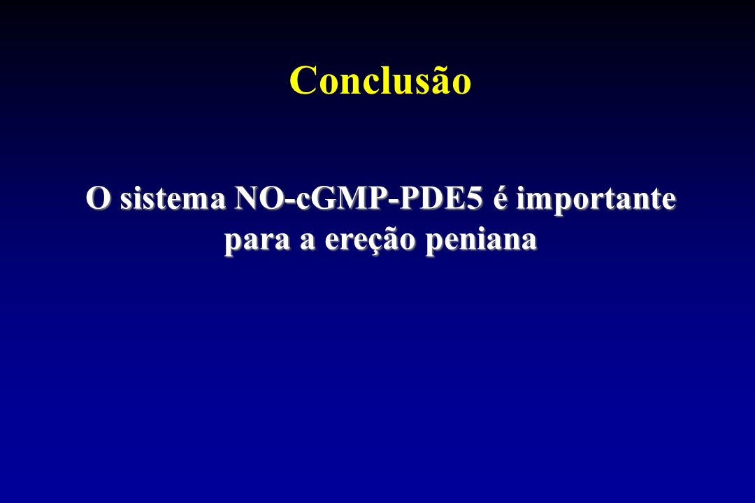 O sistema NO-cGMP-PDE5 é importante para a ereção peniana Conclusão