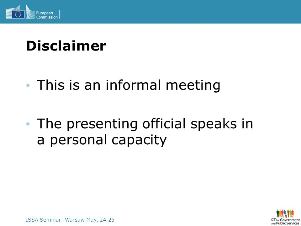 ISSA Seminar- Warsaw May, 24-25 Disclaimer This is an informal meeting The presenting official speaks in a personal capacity