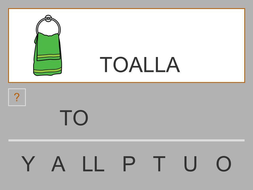 T Y A LL P T U O ? TOALLA