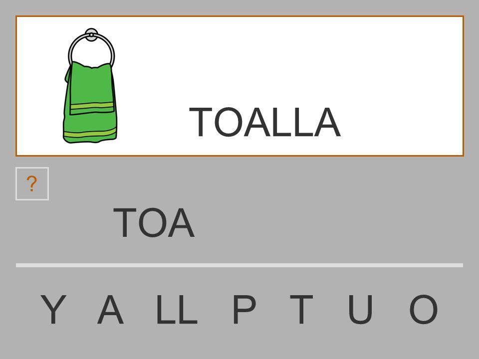 TO Y A LL P T U O ? TOALLA