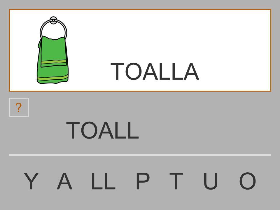 TOA Y A LL P T U O ? TOALLA