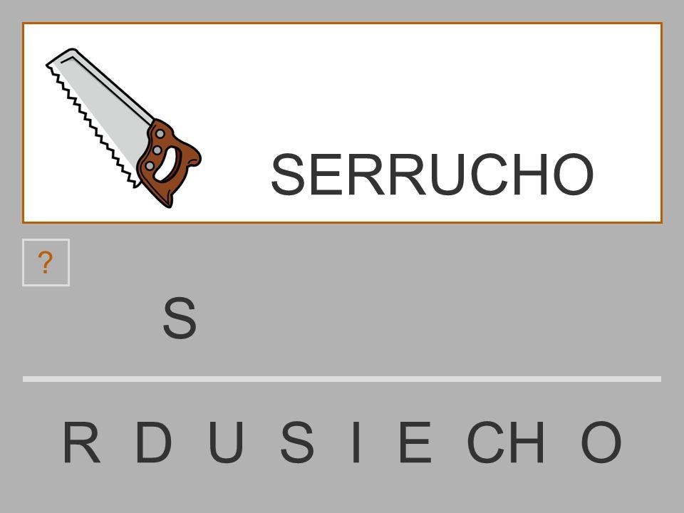 ......................... R D U S I E CH O SERRUCHO ? SERRUCHO