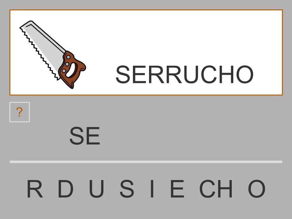 S R D U S I E CH O ? SERRUCHO