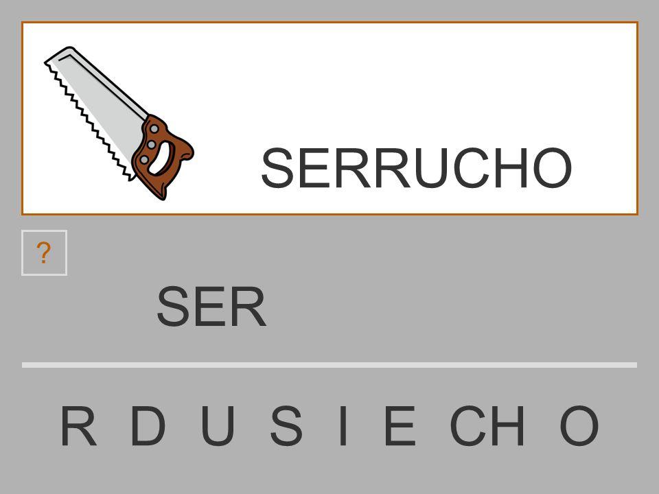 SE R D U S I E CH O ? SERRUCHO