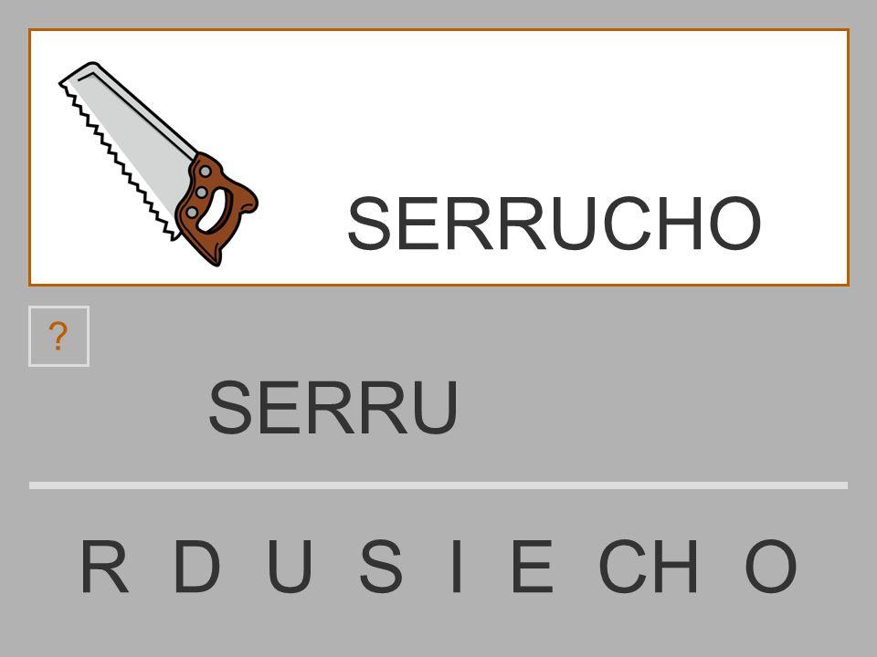 SERR R D U S I E CH O ? SERRUCHO