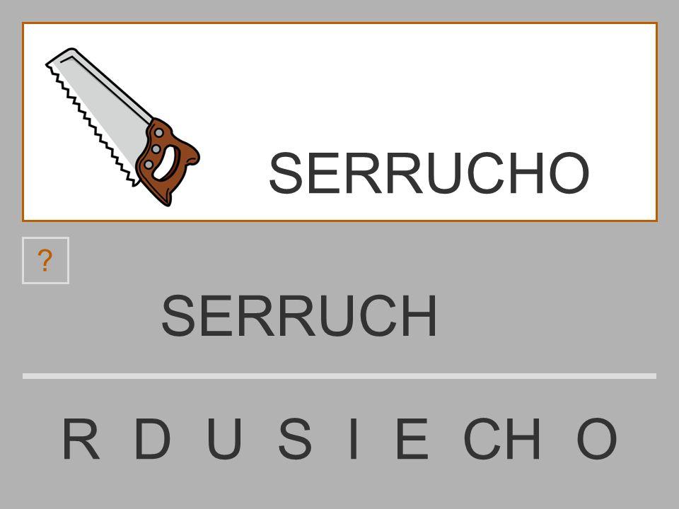 SERRU R D U S I E CH O ? SERRUCHO