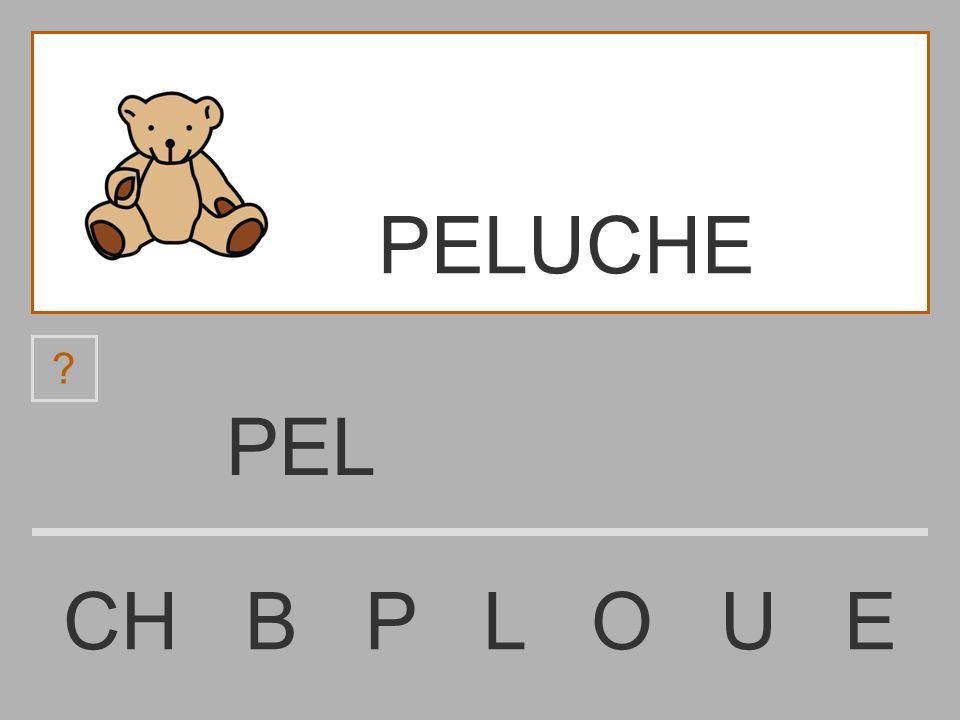 PE CH B P L O U E ? PELUCHE